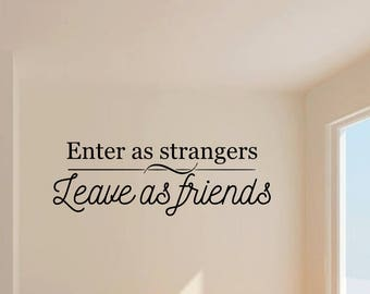 Enter As Strangers, Leave As Friends Vinyl Wall Decal - Wall Decor - Entryway Sign - Welcome Decal