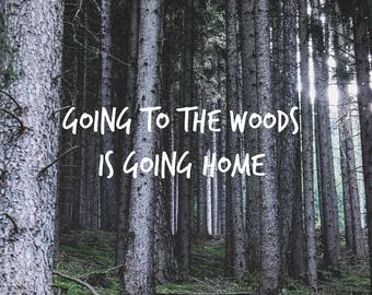 Going To The Forest Is Going Home Printable Quote Wall Art
