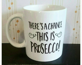 There's a chance this is prosecco... funny mug