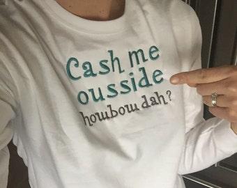 Cash me ousside, howbow dah? Embroidered Shirt.