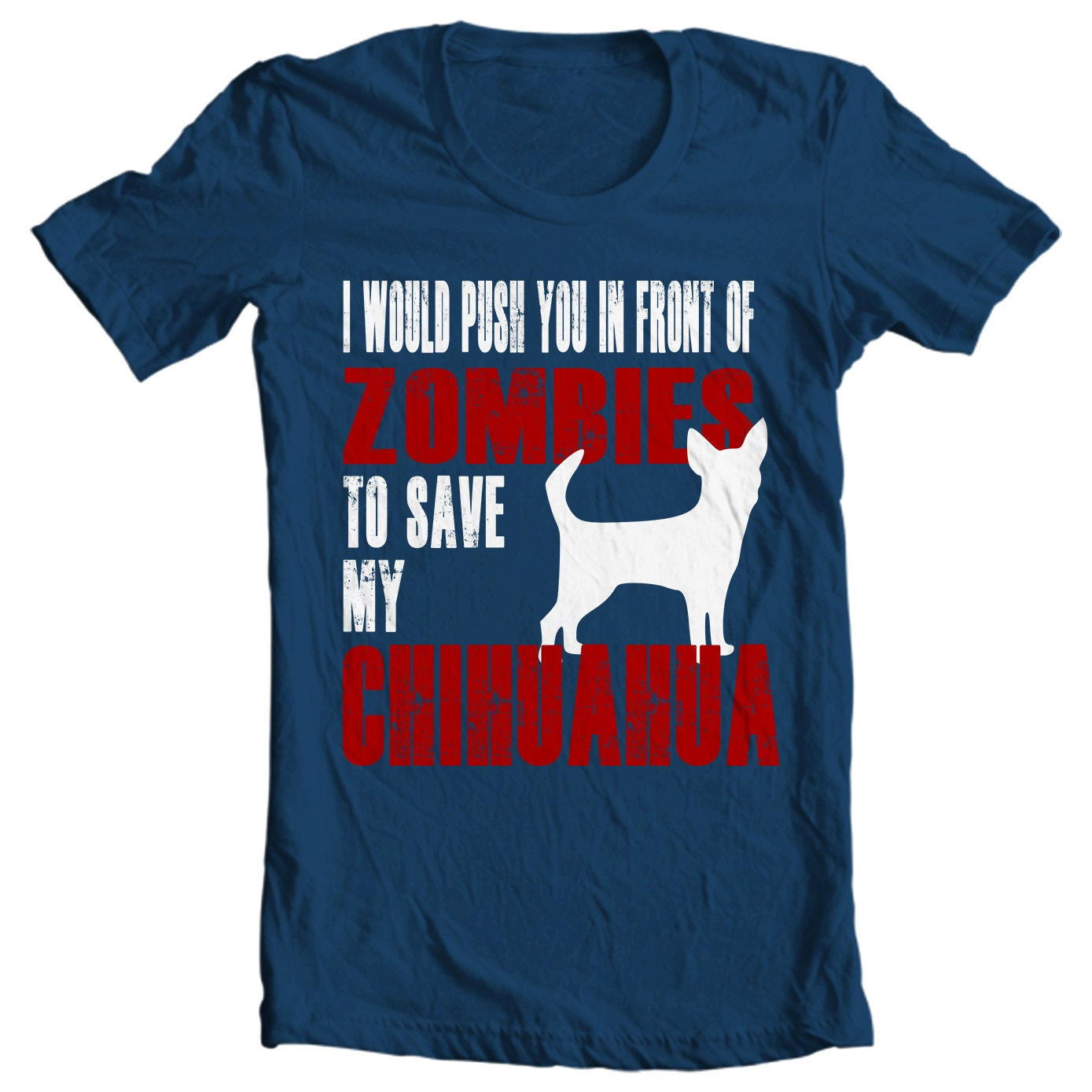 Chihuahua T-shirt - I Would Push You In Front Of Zombies To Save My Chihuahua - My Dog ChihauhaT-shirt