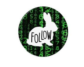 The Matrix -  Pin Back Badge/Fridge Magnet - Follow the White Rabbit -  Film - Sci Fi - Geekery - Geek - 90s - Neo - Keanu Reeves
