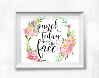 Punch Today in the Face, Printable Art, Horizontal Floral Bedroom Wall Art, Watercolor Flowers Typography Art Funny Quote Art Print