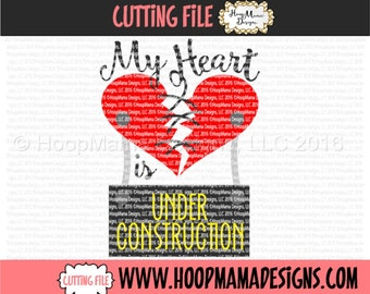 My Heart Is Under Construction SVG DXF PNG and eps Cutting Files for Silhouette Cameo and Cricut Explore