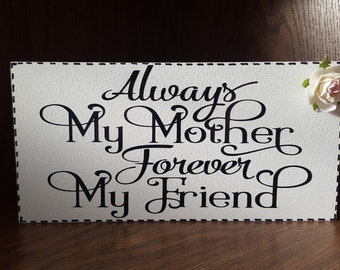 Mother's Day Handmade Wooden Plaque Sign Gift - Always My Mother Forever My Friend - With Roses Daisies Flowers Perfect Gift For Mum