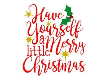 Have Yourself a Merry Little Christmas; SVG, DXF, PS, Ai and Pdf Digital Files for Electronic Cutting Machines