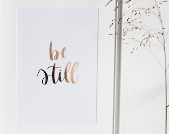 Be Still Hand Lettered Real Gold Foil Print A4 Calligraphy Quote Minimalist Rose Gold Wall Art Copper Home Decor Typography Print