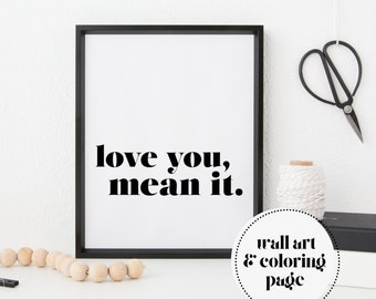 love you mean it printable quote home decor minimalist wall art last minute gift best friend printable wall art typography coloring page