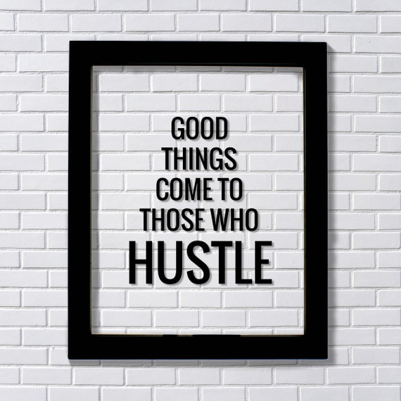 Good things come to those who Hustle Floating Quote Hard