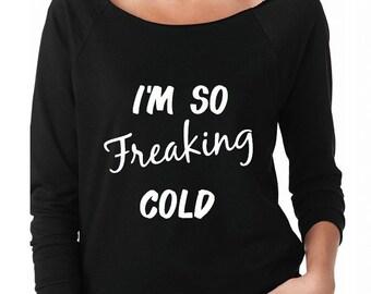 I'm so freaking Cold Woman's Sweatshirt // 3/4 sleeve Sweatshirt