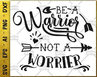 Be a Warrior SVG Positive Inspirational quotes svg warrior svg cut cuttable cutting files Cricut Silhouette Download vector SVG png eps dxf