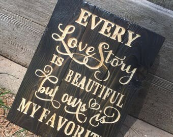 Every Love Story is Beautiful - Carved - FREE SHIPPING in the US