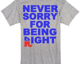 Never Sorry for being Right Republican shirt
