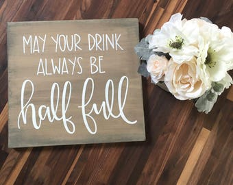 May Your Drink Always Be Half Full - Wood SIgn