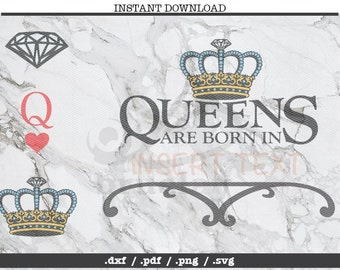 Queens are born in cut file,SVG, DXF, PNG, Cricut, Silhouette,cutting machine,clipart,screen print,queen of hearts,crown,diamond,insert text