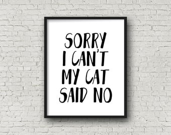 Sorry I Can't My Cat Said No, Cat Lover Gift, Typography Poster, Cat Print, Cat Printable, Digital Prints, Animal Lover, Funny Pet Gift, Art