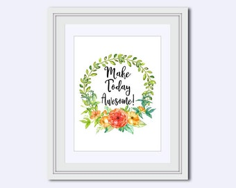 Make Today Awesome - uplifting quotes - Awesome quote - floral wreath print - Inspirational Quote - digital download art - postive quotes