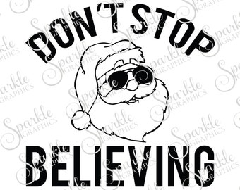 Don't Stop Believing Cut File Christmas SVG Santa Hipster Christmas Clipart Svg Dxf Eps Png Silhouette Cricut Cut File Commercial Use