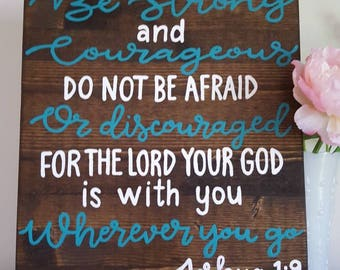 Be strong and courageous. Do not be afraid or discouraged. For the Lord your God is with you wherever you go. Joshua 1:9 wood sign