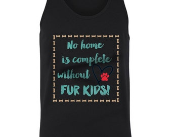 No Home Is Complete Without Fur Kids Dogs Cats Mans Best Friends Puppies Kittens Rescues Juniors Women Tank Top SF_0255