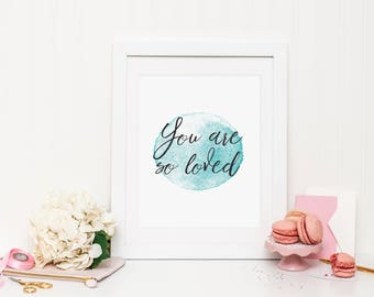 You are so loved Wall Print ***DIGITAL FILE***
