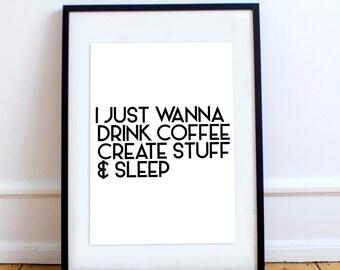 I Just Wanna Drink Coffee Create Stuff And Sleep Wall Art Frame Poster STP172