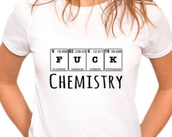 Fuck Chemistry T-Shirt, Periodic Table T-Shirt, White Sublimation T-Shirt, Funny T-Shirt, Fruit Of The Loom, White Shirt