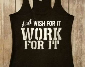 Don't Wish For It, Work For It fitness tank - Racerback Tank top Shirt - Workout tank