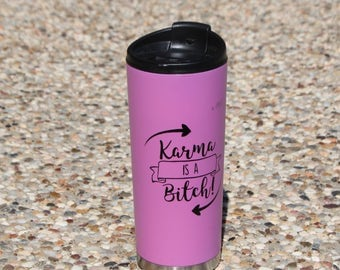 Karma is a ....  tumbler, travel coffee mug, vacuum tumbler, 160z coffee tumbler