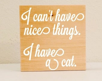 "Cat Lover Gift, ""I Can't Have Nice Things..."" Cat Wall Art, Cat Shelf Art, Cat Dad Gift, Cat Mom Gift, Pet Mom Gift, Pet Dad Gift"