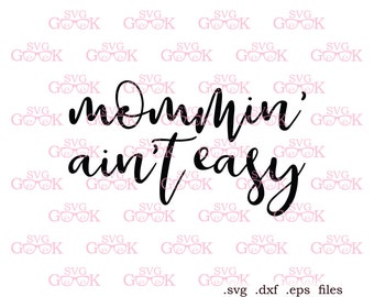Mommin' Ain't Easy SVG, Mom life SVG, Mom svg, Mothers Day svg cut files for Silhouette, Cricut and other Vinyl Cutters, svg files