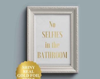Funny bathroom wall art, No selfies in the bathroom, no selfies gold foil bathroom sign, bathroom humor, funny wall art, bathroom wall decor