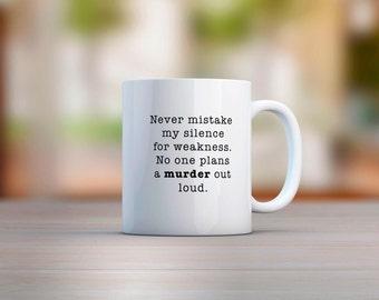 Never Mistake My Silence For Weakness Mug