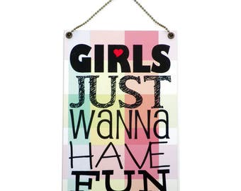"Birthday Gift ""Girls Just Wanna Have Fun"" Handmade Home SIgn 512"