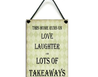 This home Runs On Love Laughter And Lots Of Takeaways Fun Handmade Wooden Home Sign/Plaque 187