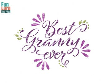 Best Granny ever svg, Best Grandma, Best Nana, mothers day svg, mom tshirt, mom, life, svg, dxf, png, eps for silhouette, cricut, cut file