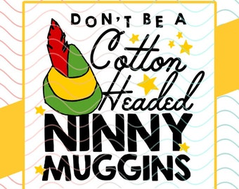 Don't Be A Cotton Headed Ninny Muggins - Elf Movie - SVG / Studio / PNG File for Cutting DIY Garment Decal