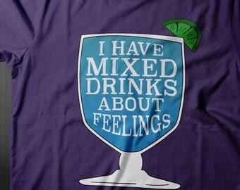 Mixed Drinks About Feelings Shirt, Funny Drinking Shirts, Funny Wine Shirt, Margarita Shirt, Gift Ideas for Women, Alcohol Shirts, Rum Shirt