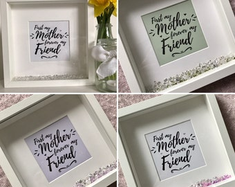 First my mother forever my friend - ANY COLOUR - Perfect gift box frame