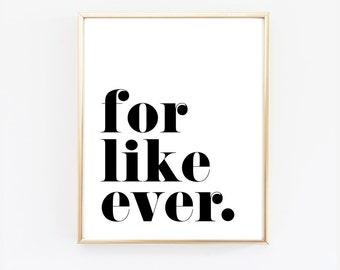For Like Ever - Wall Printable - Modern Wall Art - New Couple Gift - New house Print - Black and white - SKU 0303