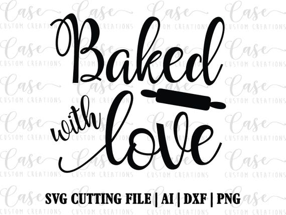 Baked With Love Svg Cutting File Ai Dxf And Png