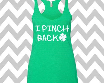 I Pinch Back St. Patrick's Day Tank Top Funny St. Patrick's Day Shirt St. Patty's Irish Party Tank Shamrock Shirt Shamrock Tee