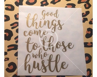 Good things come to those who hustle decal
