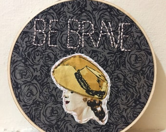 """BE BRAVE embroidery hoop 6"""" x 6"""""""