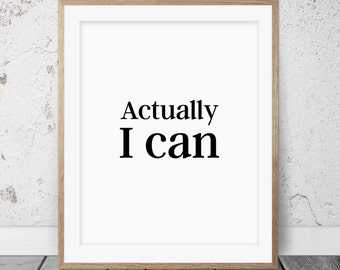 Inspirational art, Actually I can, Inspirational quote, Wall art, Inspirational print, Black and white print, Motivational poster, 040