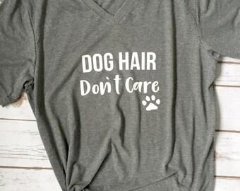 Dog Hair Dont Care - Dog Lover Shirt - Dog Mom - Dog Mom Shirt - Dog Shirt - Dog Owner shirt - Dog Owner Gift - Funny Dog Shirt - Dog Lover