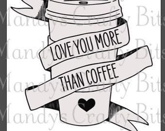 SVG Love you more than Coffee