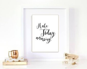 Make today amazing  print / amazing day print / black and white quote print