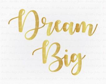 SVG PNG JPG Digital Download Clip Art File - Dream Big Gold Text