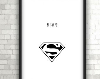 Superman Be Brave, Baby Gift, Home Decor, Black and White Art
